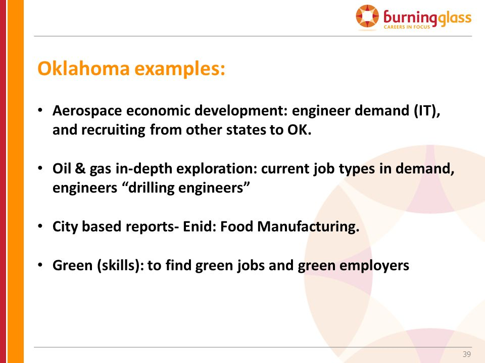 39 Oklahoma examples: Aerospace economic development: engineer demand (IT), and recruiting from other states to OK. Oil & gas in-depth exploration: cu