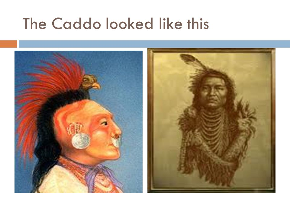 The Caddo looked like this