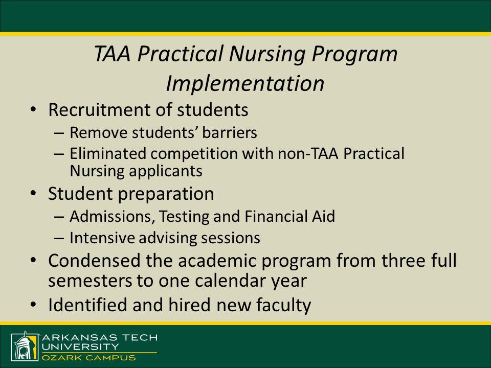 TAA Practical Nursing Program Implementation Recruitment of students – Remove students' barriers – Eliminated competition with non-TAA Practical Nursi