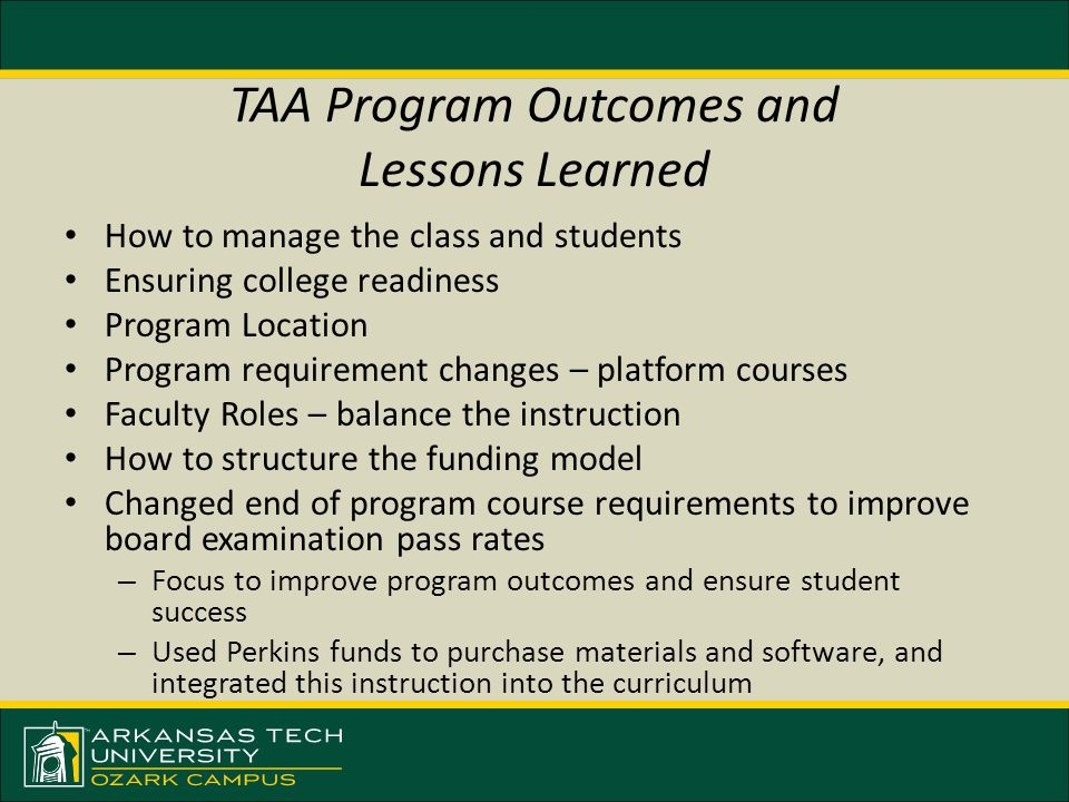 TAA Program Outcomes and Lessons Learned How to manage the class and students Ensuring college readiness Program Location Program requirement changes