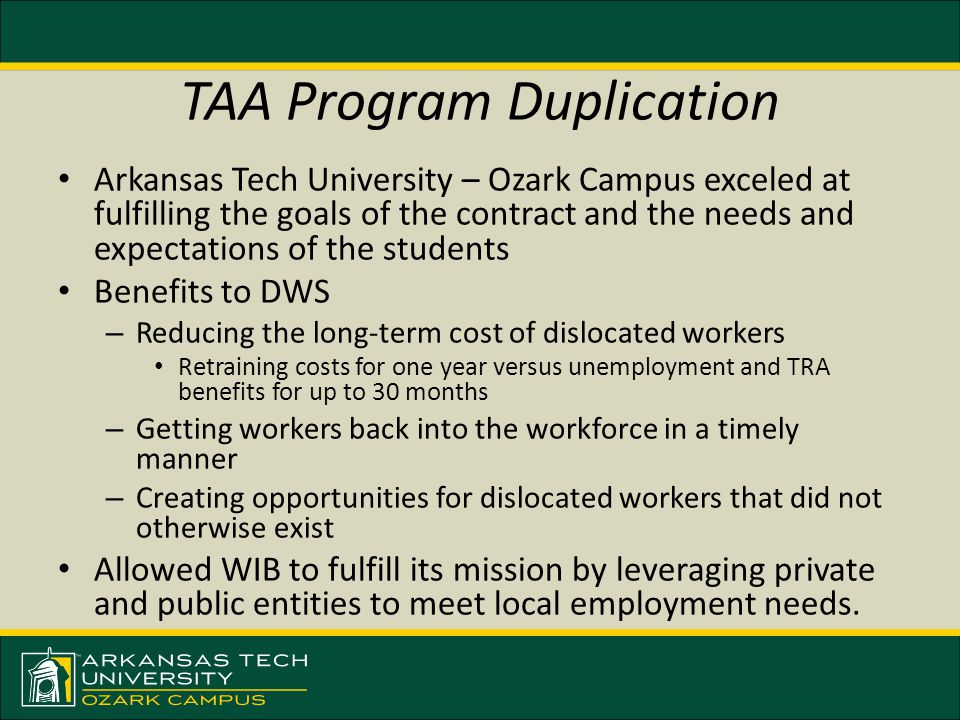 TAA Program Duplication Arkansas Tech University – Ozark Campus exceled at fulfilling the goals of the contract and the needs and expectations of the