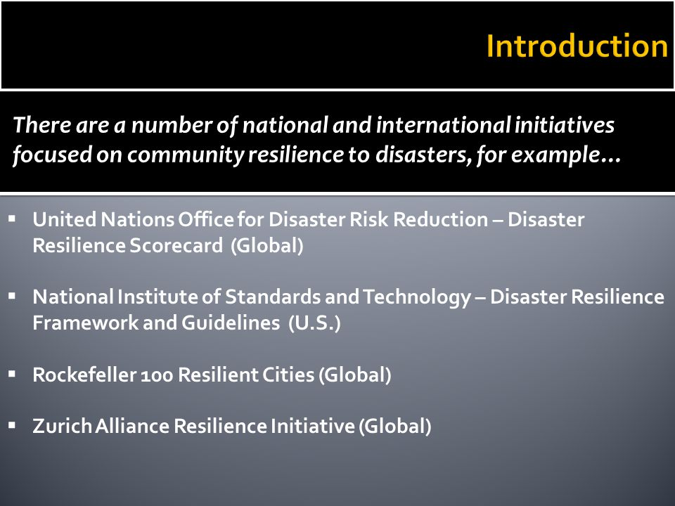 There are a number of national and international initiatives focused on community resilience to disasters, for example…  United Nations Office for Di