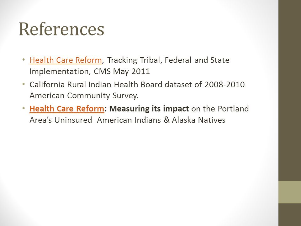 References Health Care Reform, Tracking Tribal, Federal and State Implementation, CMS May 2011 Health Care Reform California Rural Indian Health Board dataset of 2008-2010 American Community Survey.