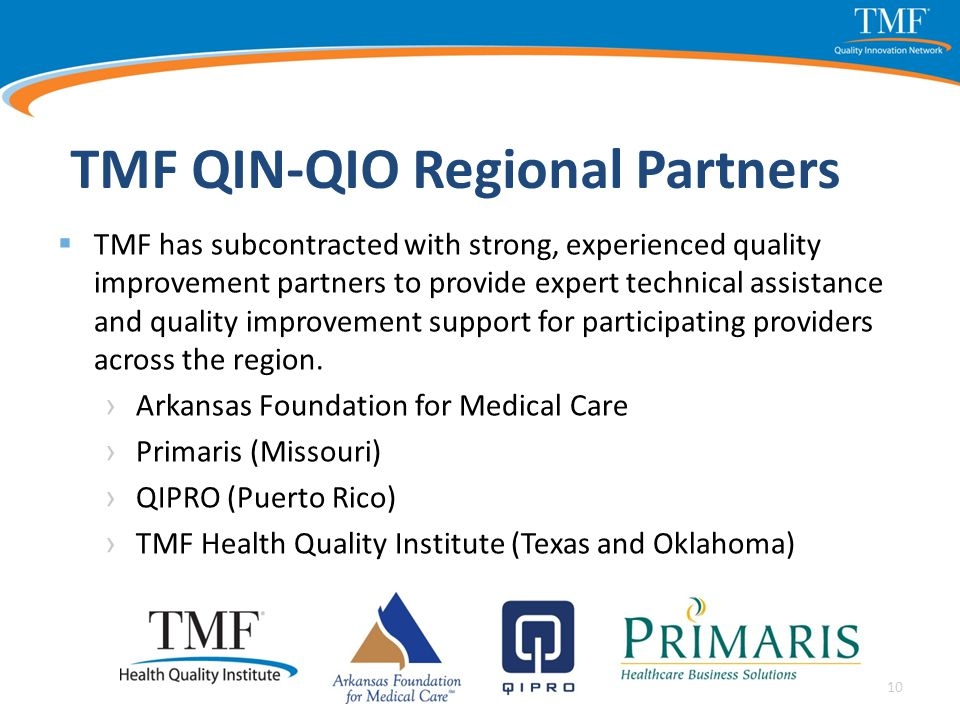 TMF QIN-QIO Regional Partners  TMF has subcontracted with strong, experienced quality improvement partners to provide expert technical assistance and