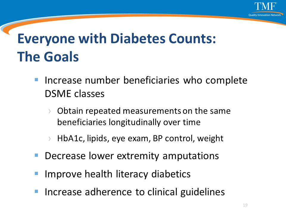 Everyone with Diabetes Counts: The Goals  Increase number beneficiaries who complete DSME classes › Obtain repeated measurements on the same benefici