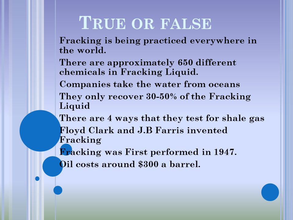 T RUE OR FALSE Fracking is being practiced everywhere in the world.