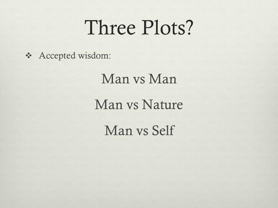 Three Plots  Accepted wisdom: Man vs Man Man vs Nature Man vs Self