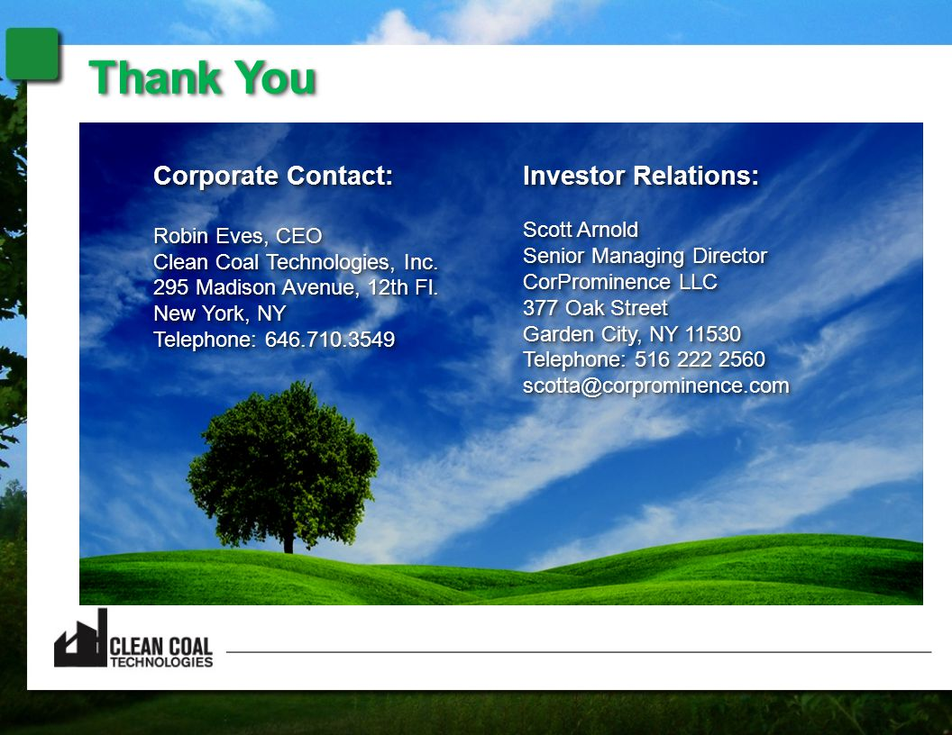 Corporate Contact: Robin Eves, CEO Clean Coal Technologies, Inc.