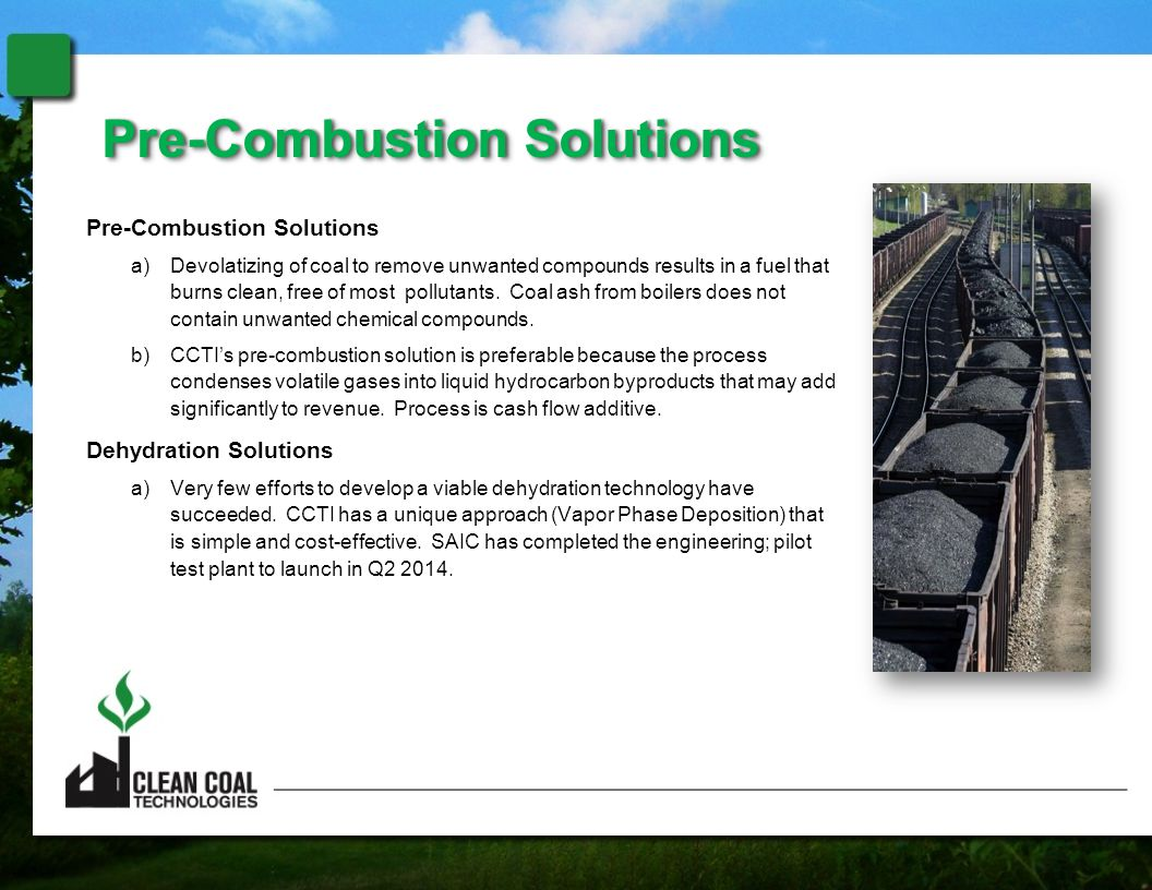 Pre-Combustion Solutions a)Devolatizing of coal to remove unwanted compounds results in a fuel that burns clean, free of most pollutants.