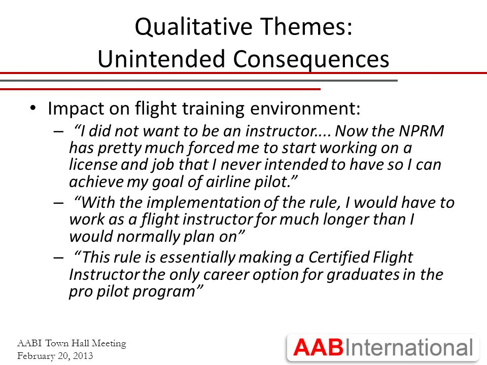 AABI Town Hall Meeting February 20, 2013 Qualitative Themes: Unintended Consequences Impact on flight training environment: – I did not want to be an instructor....