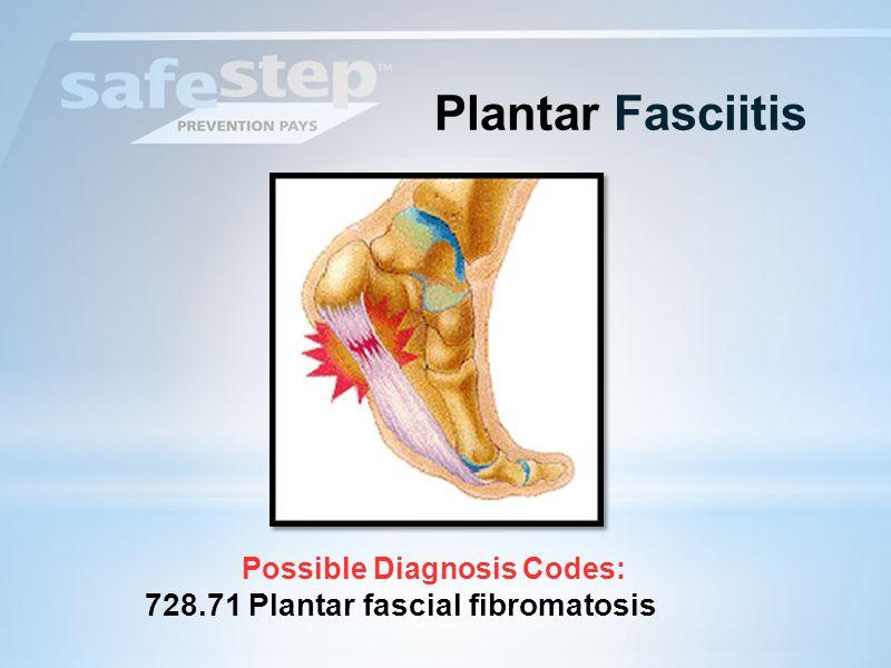 Plantar Fasciitis Possible Diagnosis Codes: 728.71 Plantar fascial fibromatosis