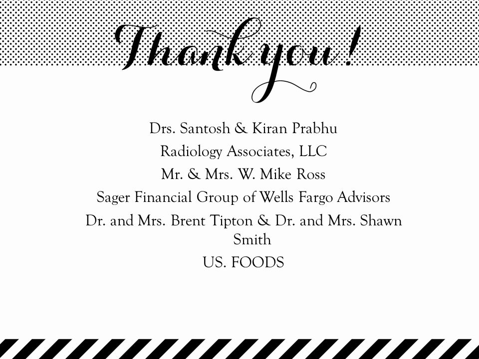 Drs. Santosh & Kiran Prabhu Radiology Associates, LLC Mr. & Mrs. W. Mike Ross Sager Financial Group of Wells Fargo Advisors Dr. and Mrs. Brent Tipton