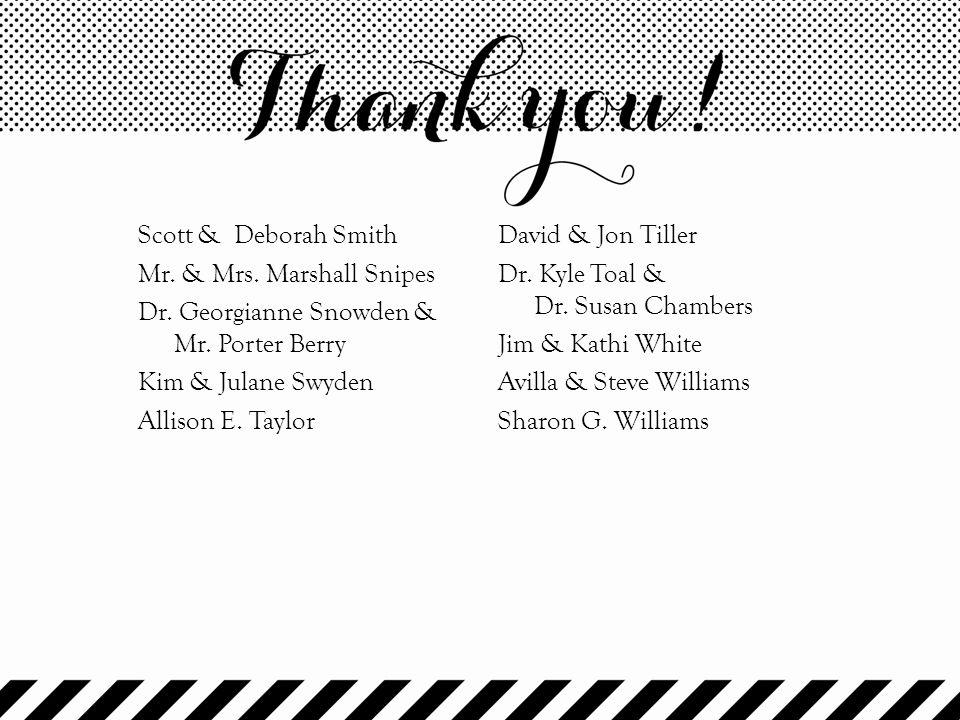 Scott & Deborah Smith Mr. & Mrs. Marshall Snipes Dr. Georgianne Snowden & Mr. Porter Berry Kim & Julane Swyden Allison E. Taylor David & Jon Tiller Dr