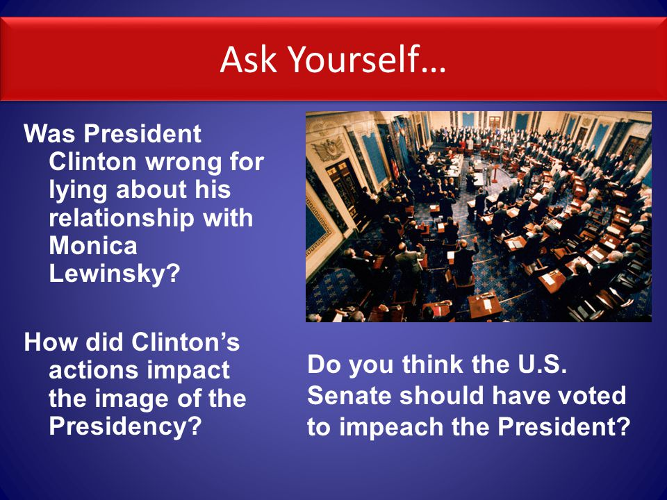 Ask Yourself… Was President Clinton wrong for lying about his relationship with Monica Lewinsky.