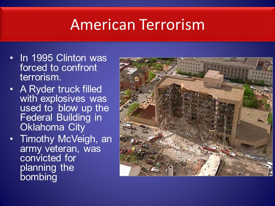 American Terrorism In 1995 Clinton was forced to confront terrorism.