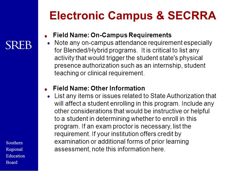 Electronic Campus & SECRRA  Field Name: On-Campus Requirements  Note any on-campus attendance requirement especially for Blended/Hybrid programs.