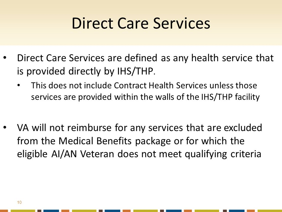 Direct Care Services are defined as any health service that is provided directly by IHS/THP.