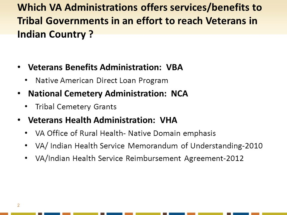 2 Which VA Administrations offers services/benefits to Tribal Governments in an effort to reach Veterans in Indian Country .