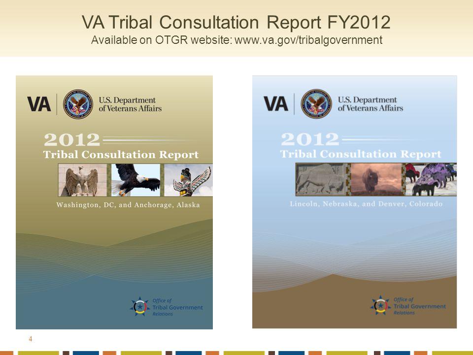 4 VA Tribal Consultation Report FY2012 Available on OTGR website: www.va.gov/tribalgovernment