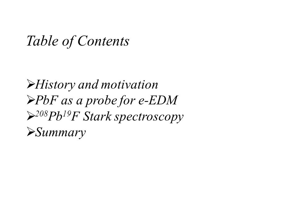Table of Contents  History and motivation  PbF as a probe for e-EDM  208 Pb 19 F Stark spectroscopy  Summary