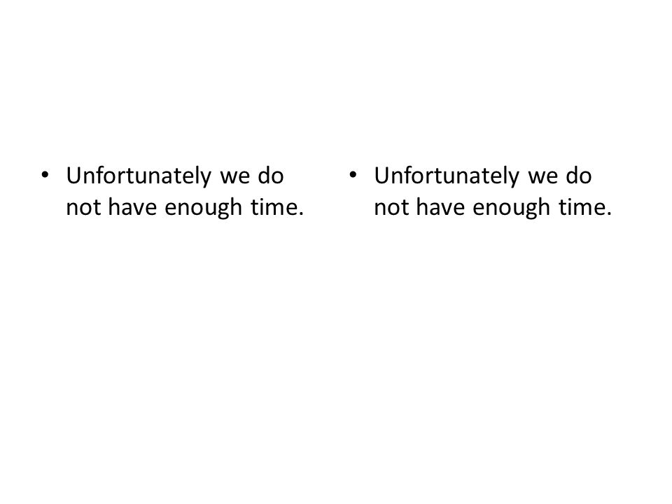 Unfortunately we do not have enough time.