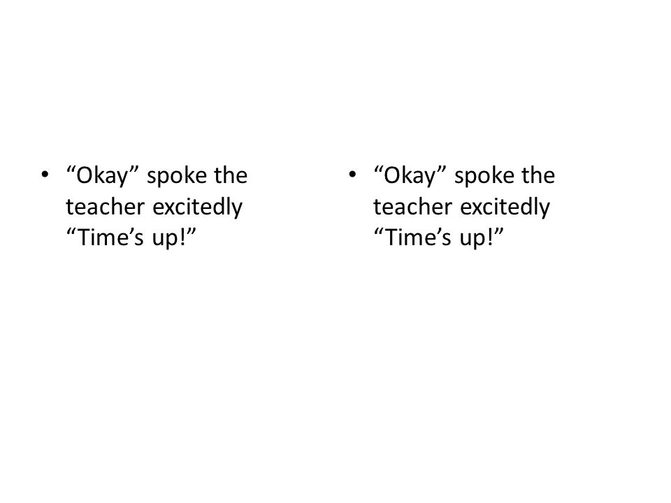 """""""Okay"""" spoke the teacher excitedly """"Time's up!"""""""