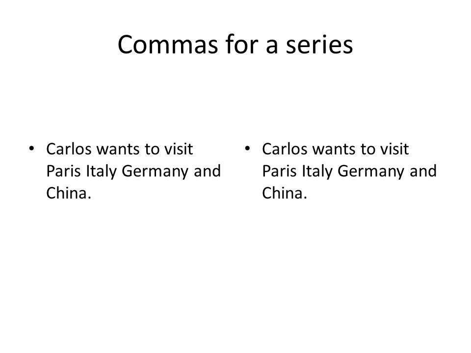 Commas for a series Carlos wants to visit Paris Italy Germany and China.