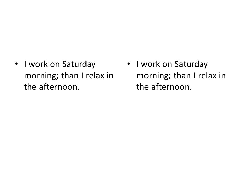 I work on Saturday morning; than I relax in the afternoon.