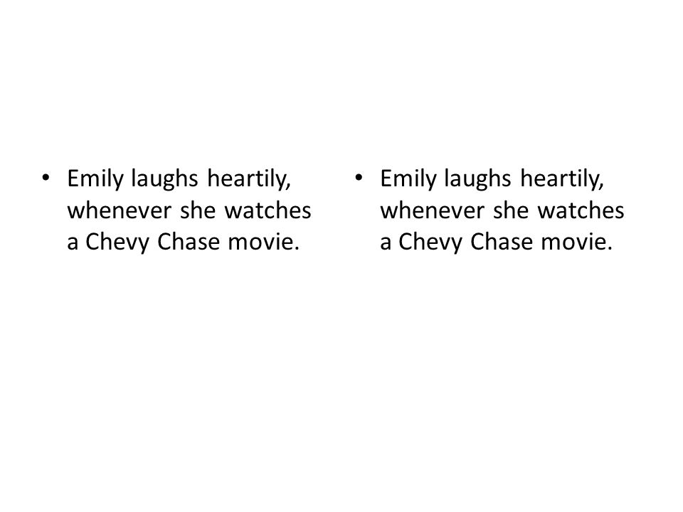 Emily laughs heartily, whenever she watches a Chevy Chase movie.