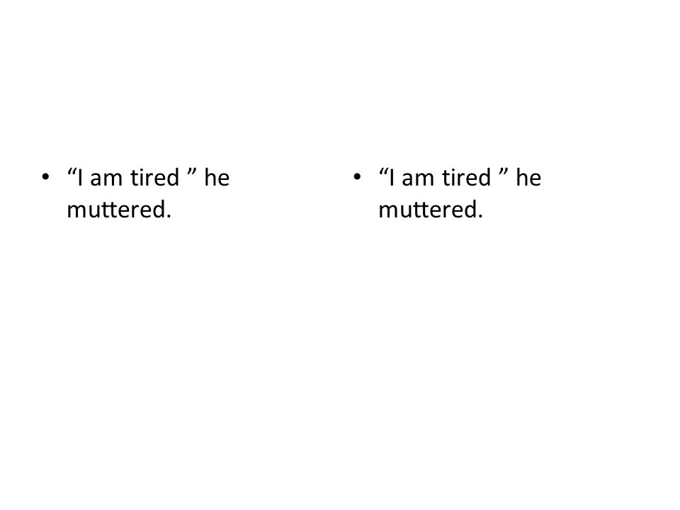"""""""I am tired """" he muttered."""