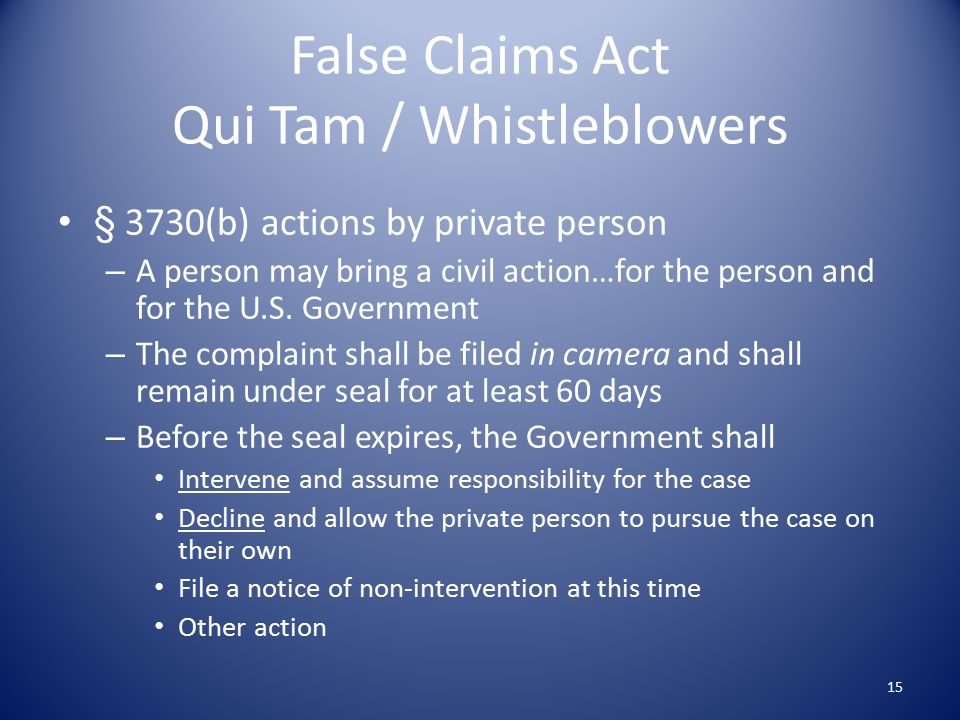 False Claims Act Qui Tam / Whistleblowers § 3730(b) actions by private person – A person may bring a civil action…for the person and for the U.S.