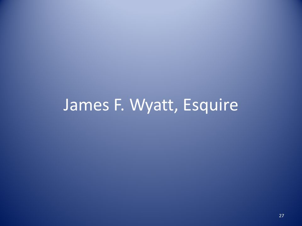 James F. Wyatt, Esquire 27