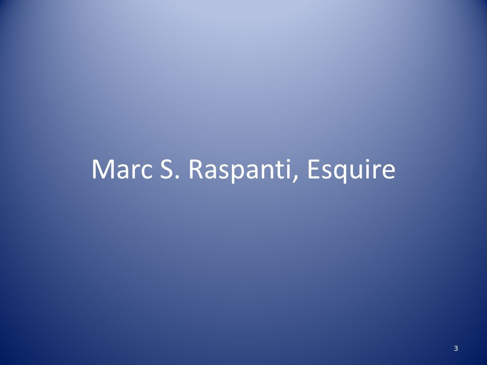 Marc S. Raspanti, Esquire 3
