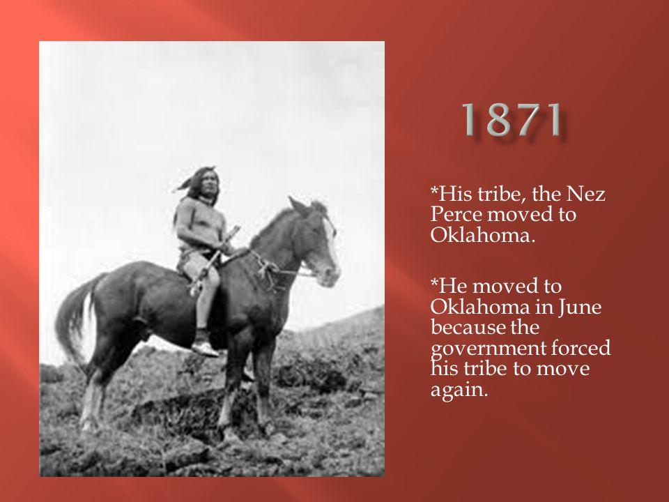 jsajska *His tribe, the Nez Perce moved to Oklahoma.