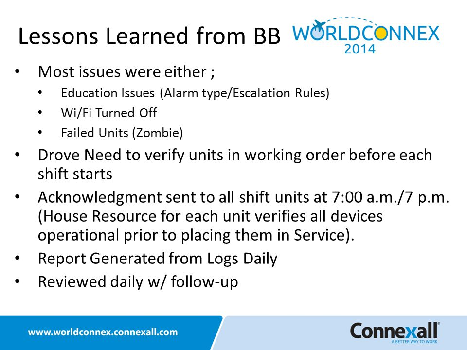Lessons Learned from BB Most issues were either ; Education Issues (Alarm type/Escalation Rules) Wi/Fi Turned Off Failed Units (Zombie) Drove Need to