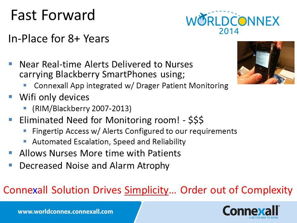 In-Place for 8+ Years  Near Real-time Alerts Delivered to Nurses carrying Blackberry SmartPhones using;  Connexall App integrated w/ Drager Patient