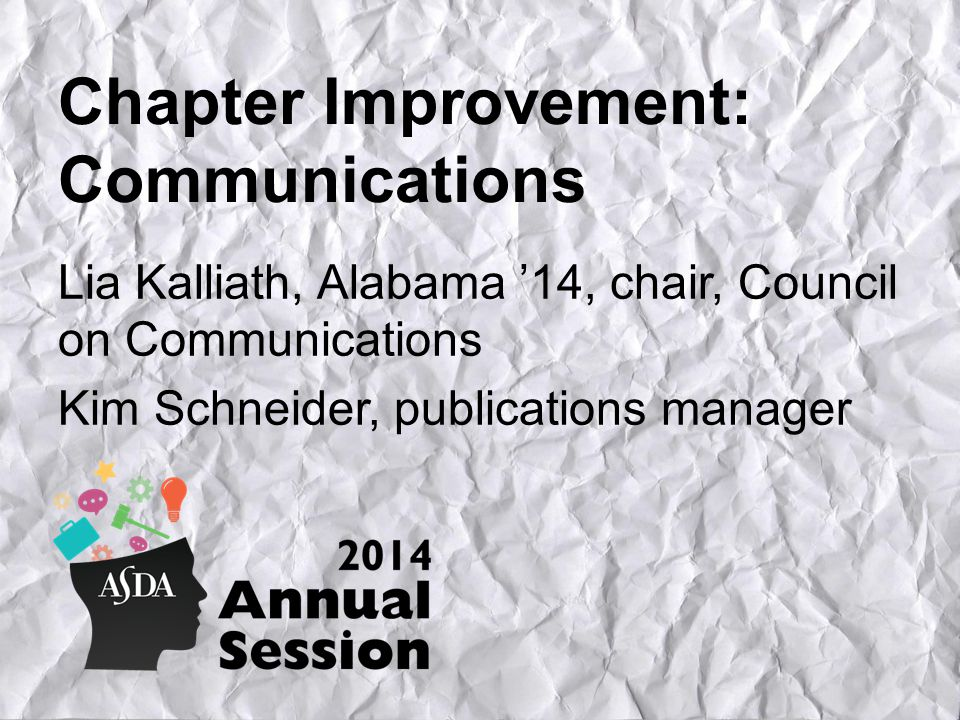 Chapter Improvement: Communications Lia Kalliath, Alabama '14, chair, Council on Communications Kim Schneider, publications manager