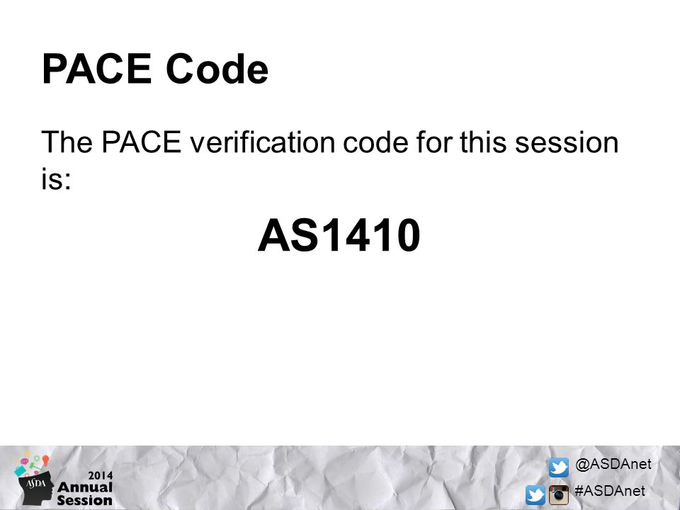 @ASDAnet #ASDAnet PACE Code The PACE verification code for this session is: AS1410
