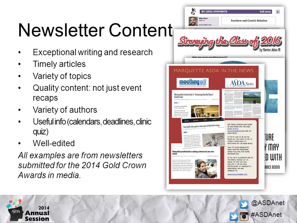 @ASDAnet #ASDAnet Newsletter Content Exceptional writing and research Timely articles Variety of topics Quality content: not just event recaps Variety of authors Useful info (calendars, deadlines, clinic quiz) Well-edited All examples are from newsletters submitted for the 2014 Gold Crown Awards in media.