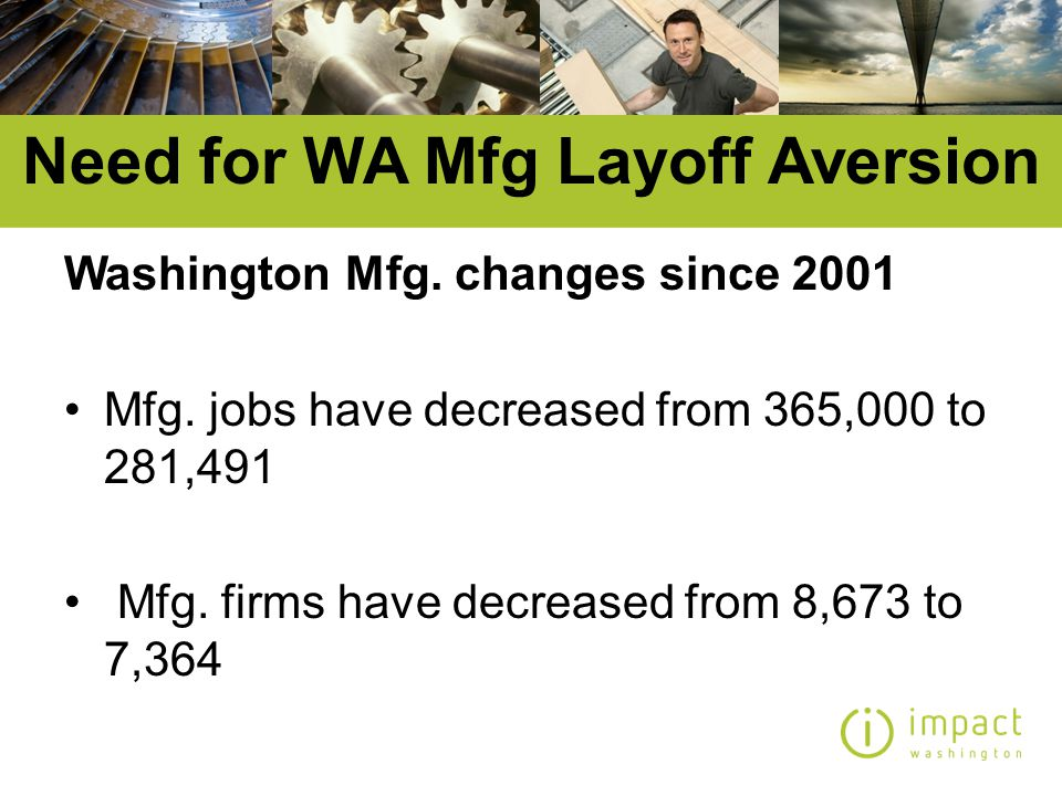 Washington Manufacturing –98% of WA Mfrs.have less than 500 employees –93% of WA Mfrs.