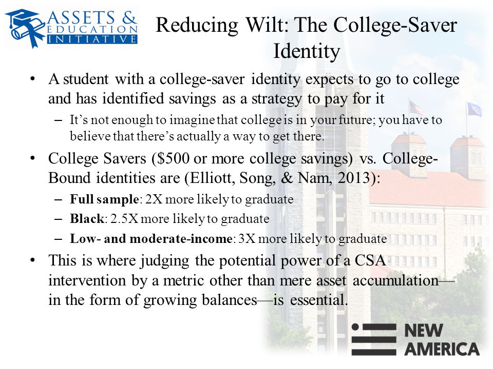 Reducing Wilt: The College-Saver Identity A student with a college-saver identity expects to go to college and has identified savings as a strategy to pay for it – It's not enough to imagine that college is in your future; you have to believe that there's actually a way to get there.