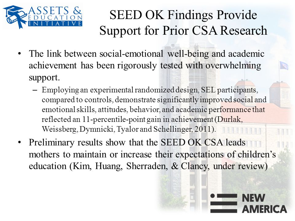SEED OK Findings Provide Support for Prior CSA Research The link between social-emotional well-being and academic achievement has been rigorously tested with overwhelming support.