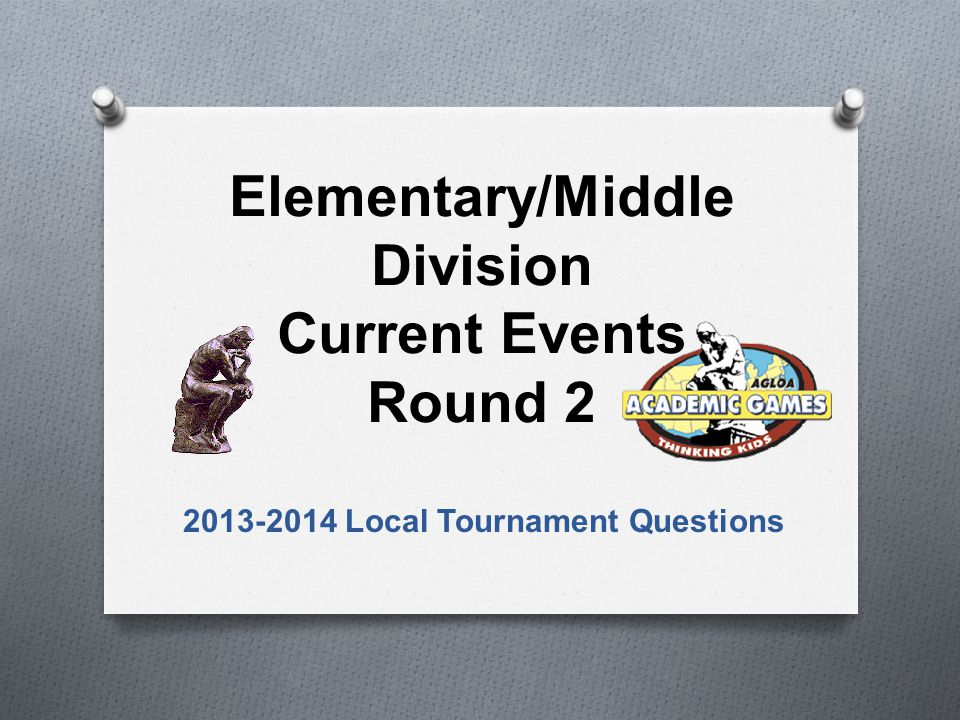 Elementary/Middle Division Current Events Round 2 2013-2014 Local Tournament Questions