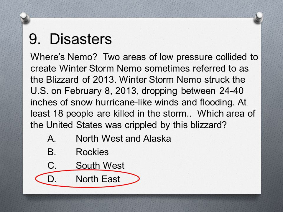 9. Disasters Where's Nemo? Two areas of low pressure collided to create Winter Storm Nemo sometimes referred to as the Blizzard of 2013. Winter Storm
