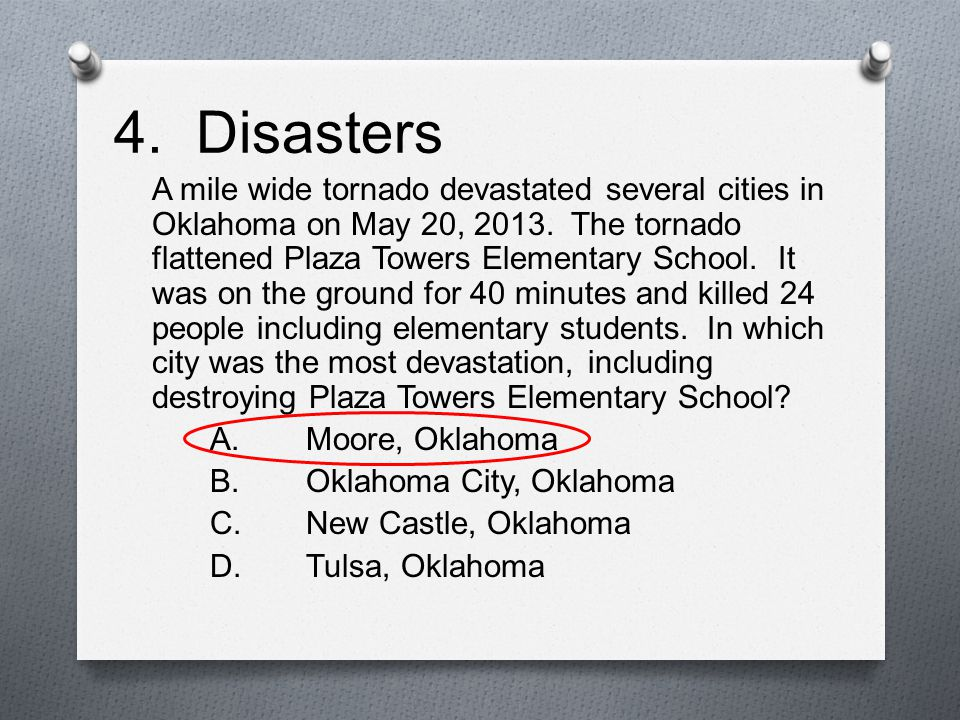 4. Disasters A mile wide tornado devastated several cities in Oklahoma on May 20, 2013. The tornado flattened Plaza Towers Elementary School. It was o
