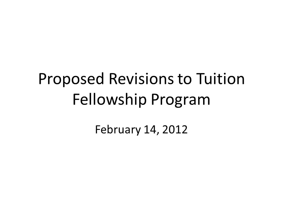 Proposed Revisions to Tuition Fellowship Program February 14, 2012