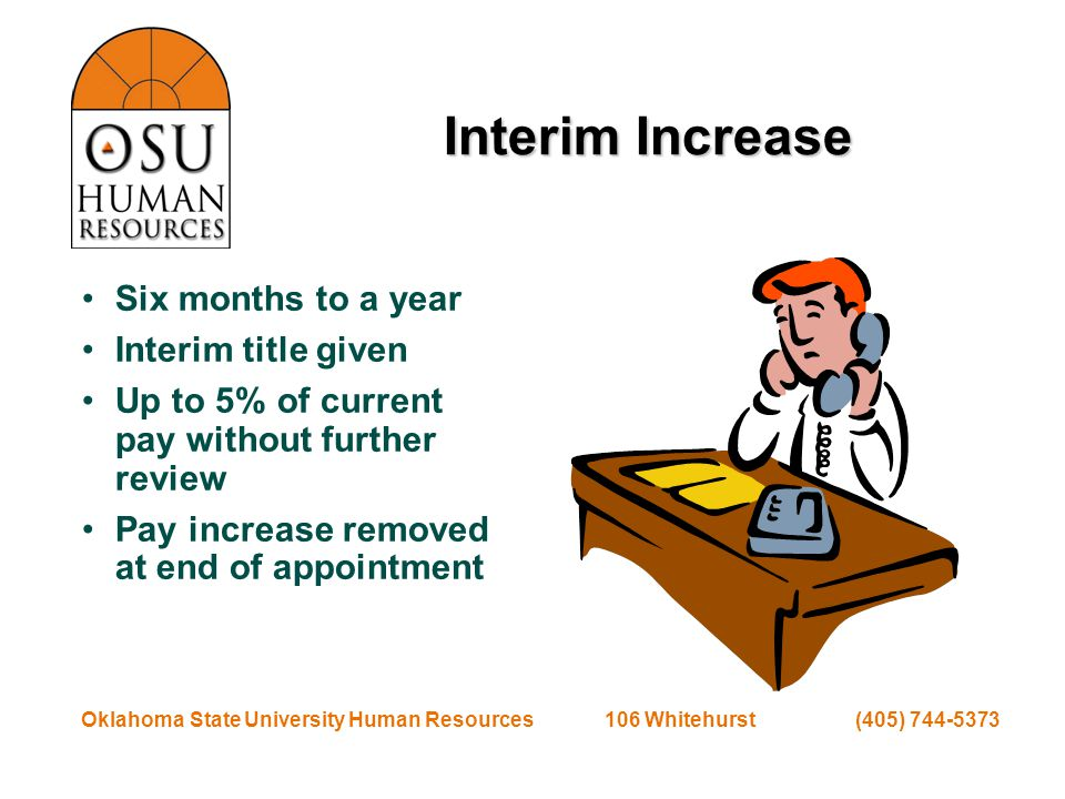 Oklahoma State University Human Resources 106 Whitehurst (405) 744-5373 Equity Adjustments Formalized Pay Study –All departmental positions –Similar positions across campus Evaluate –Internal comparisons –External market –Affirmative action considerations