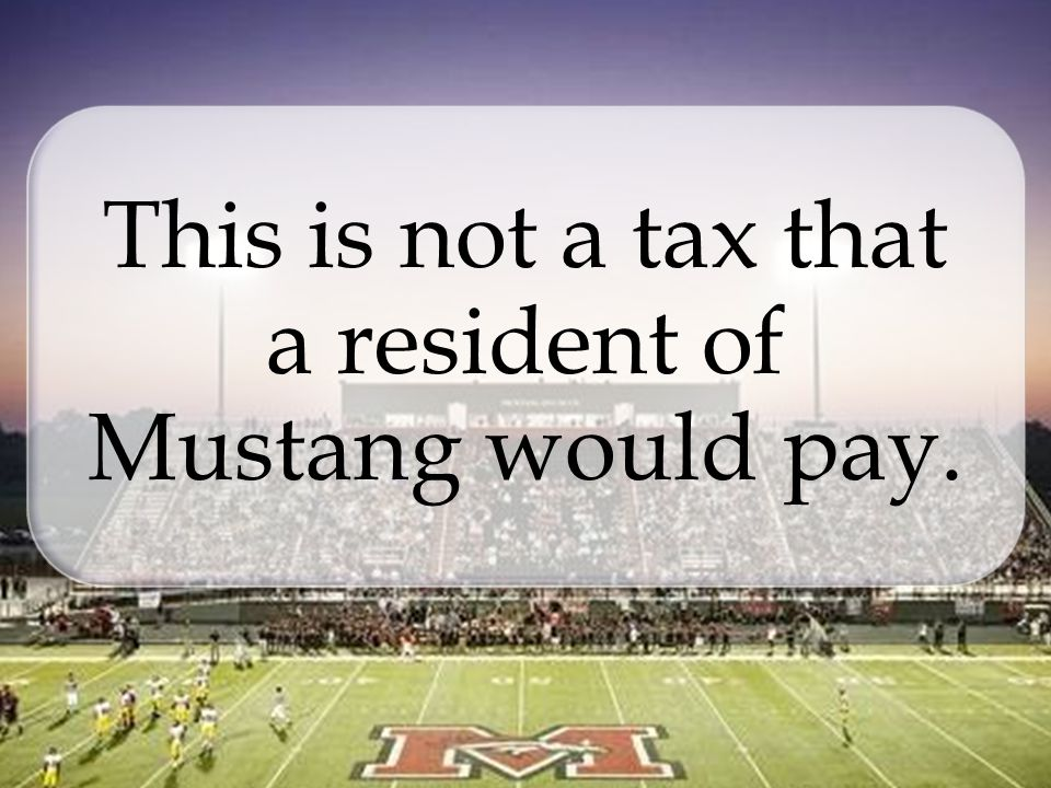 This is not a tax that a resident of Mustang would pay.