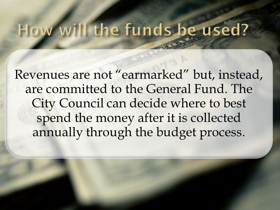 Revenues are not earmarked but, instead, are committed to the General Fund.