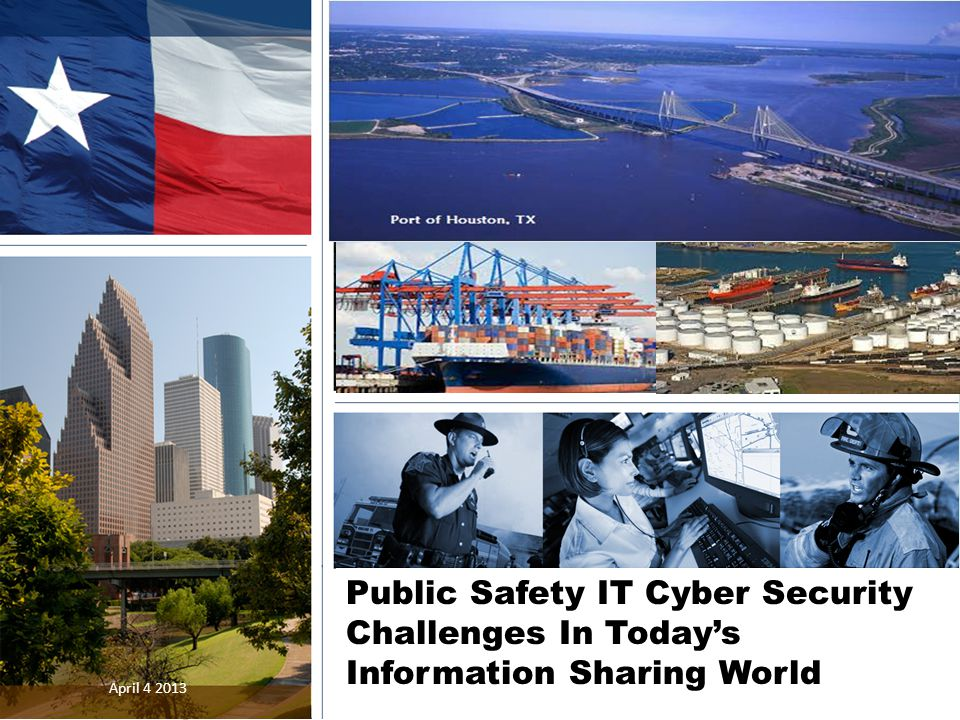 Public Safety IT Cyber Security Challenges In Today's Information Sharing World April 4 2013